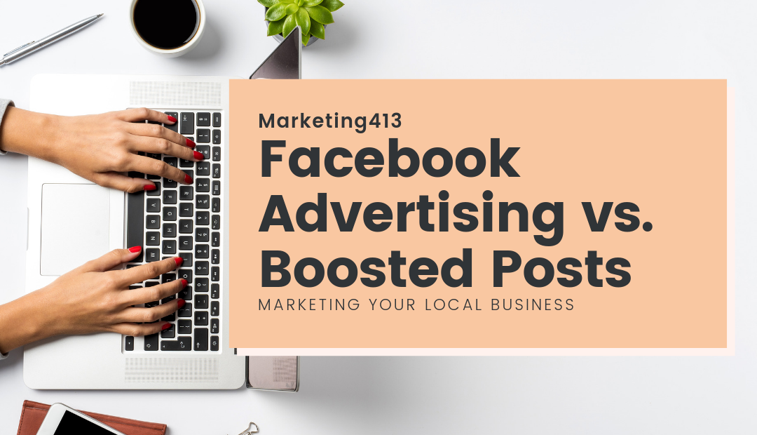 Facebook Advertising vs. Boosted Posts